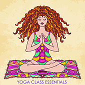 Yoga Class Essentials, Peaceful Music for Yoga, Meditation & Relaxation by Various Artists