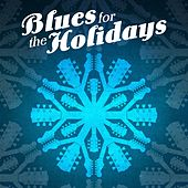 Play & Download Blues for the Holidays by Various Artists | Napster
