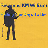 Play & Download Putting the Days to Bed by Reverend KM Williams | Napster