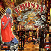 Play & Download I Be Bout Money - Single by Frosty | Napster