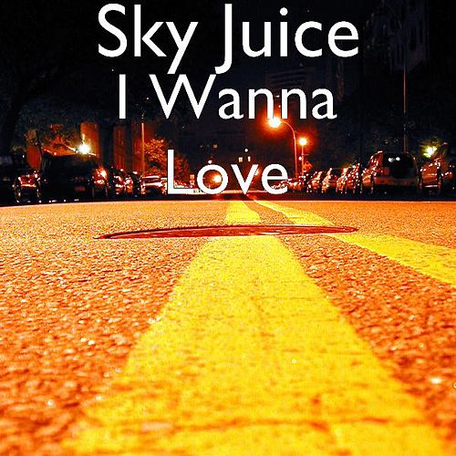 I Wanna Love by Skyjuice