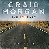Play & Download The Journey (Livin' Hits) by Craig Morgan | Napster