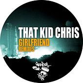 Play & Download Girlfriend - Remixes by That Kid Chris | Napster