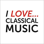 Play & Download I Love Classical Music by Various Artists | Napster