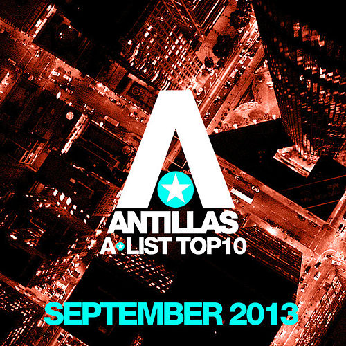 Play & Download Antillas A-List Top 10 - September 2013 (Bonus Track Version) by Various Artists | Napster