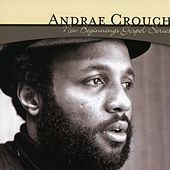 New Beginnings Gospel Series: Andrae Crouch by Andrae Crouch