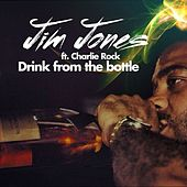 Drink From The Bottle (feat. Charlie Rock) - Single by Jim Jones