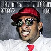 Play & Download F***WITHMEYOUKNOWIMBOOMIN - Single by Beta Bossalini | Napster