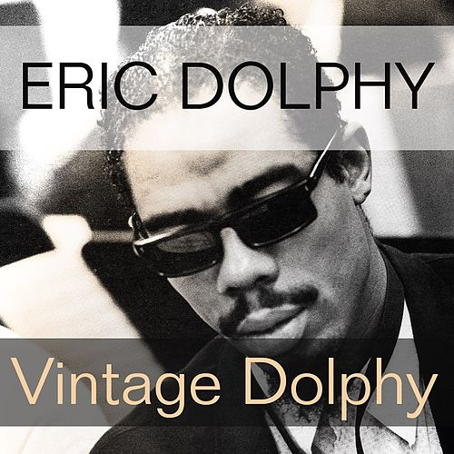 Play & Download Eric Dolphy: Vintage Dolphy by Eric Dolphy | Napster