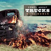 Play & Download Songs About Trucks by Wade Bowen | Napster