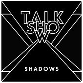 Play & Download Shadows by Talk Show | Napster
