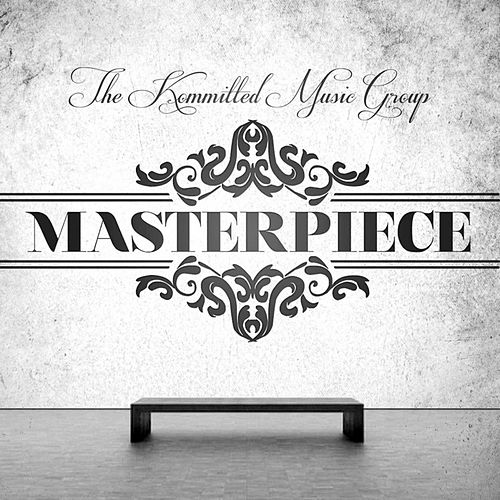 Play & Download Masterpiece by The Kommitted Music Group | Napster