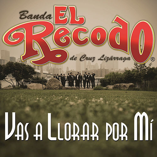 Play & Download Vas A Llorar Por Mí by Banda El Recodo | Napster