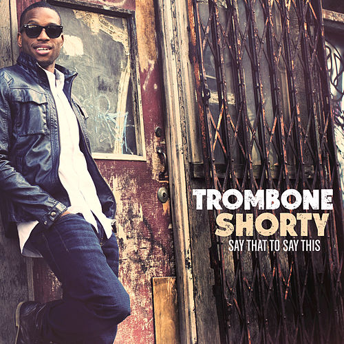 Play & Download Say That To Say This by Trombone Shorty | Napster