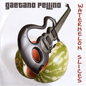 Play & Download Watermelon Slices by Gaetano Pellino | Napster