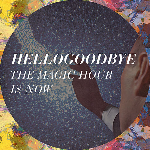 Play & Download The Magic Hour Is Now by Hellogoodbye | Napster