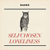 Play & Download Selfchosen Loneliness by Naked | Napster