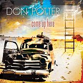 Come Up Here by Don Potter