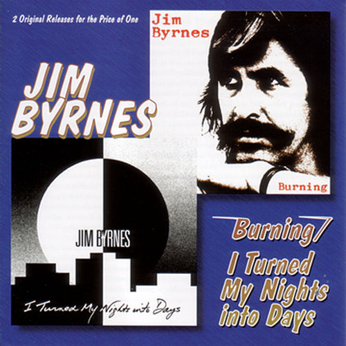 Play & Download Burning / I Turned My Nights Into Days by Jim Byrnes | Napster