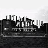 Don't You Worry Child by For A Season