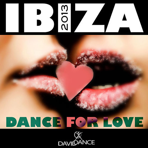 Ibiza 2013 - Dance for Love by Various Artists