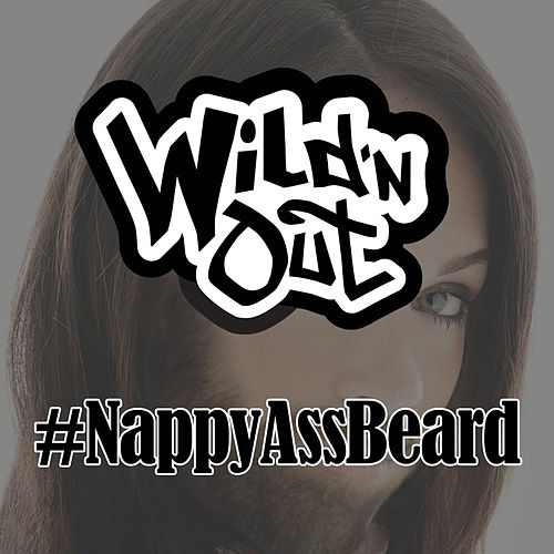 Play & Download Nappy Ass Beard by Wild'n Out | Napster