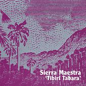 Play & Download Tibiri Tabara by Sierra Maestra | Napster