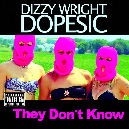 Play & Download They Don't Know (feat. Dopesic) by Dizzy Wright | Napster