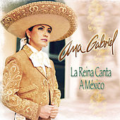 Play & Download La Reina Canta A Mexico by Ana Gabriel | Napster