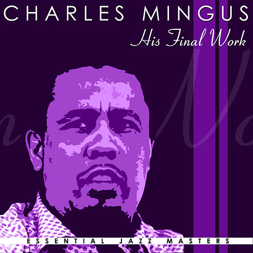 Play & Download His Final Work by Charles Mingus | Napster