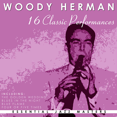 16 Classic Performances: Woody Herman by Woody Herman