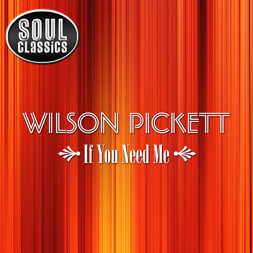 Play & Download If You Need Me [Soul Classics] by Wilson Pickett | Napster