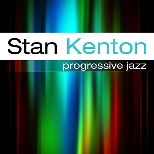 The Stan Kenton Story  Progressive Jazz by Stan Kenton