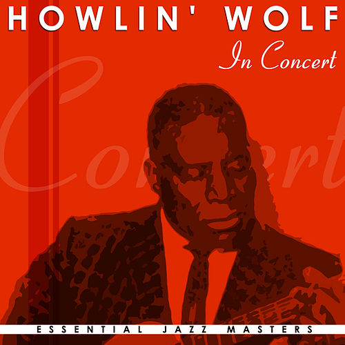 Play & Download Howlin' Wolf In Concert by Howlin' Wolf | Napster