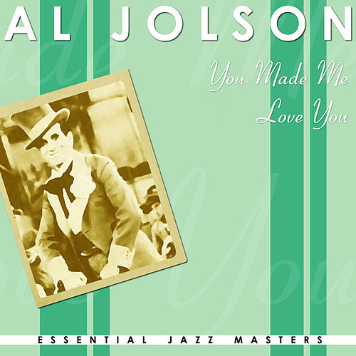 You Made Me Love You by Al Jolson