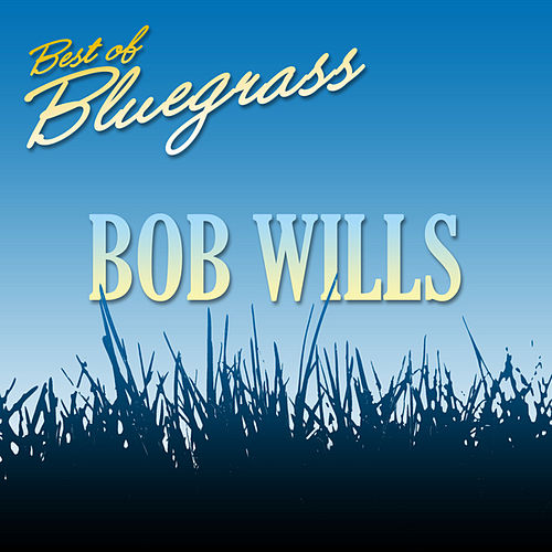 Play & Download Best of Bluegrass by Bob Wills & His Texas Playboys | Napster