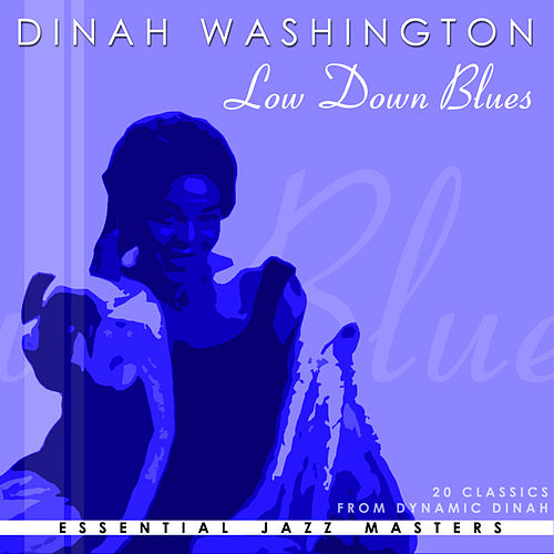 Play & Download Low Down Blues by Dinah Washington | Napster