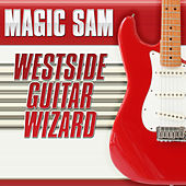 Play & Download Westside Guitar Wizard by Magic Sam's Blues Band | Napster