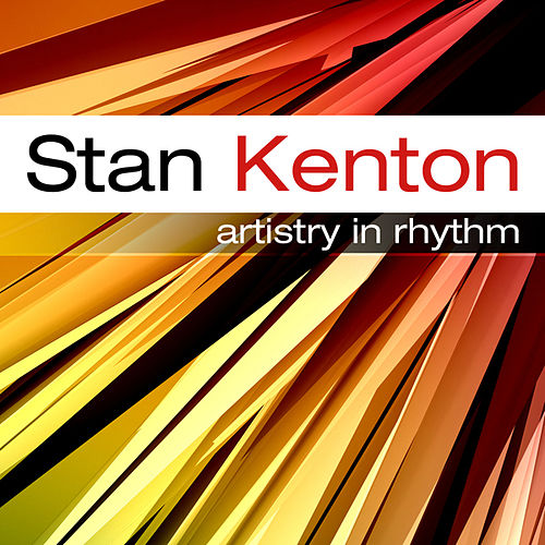 Play & Download The Stan Kenton Story  Artistry In Rhythm by Stan Kenton | Napster