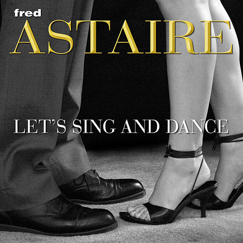 Let's Sing And Dance with Fred Astaire by Fred Astaire