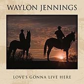 Play & Download Love's Gonna Live Here by Waylon Jennings | Napster
