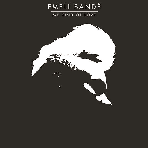 Play & Download My Kind Of Love by Emeli Sandé | Napster