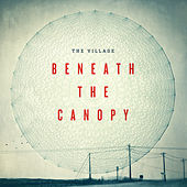 Play & Download Beneath the Canopy by The Village Church | Napster