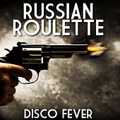 Play & Download Russian Roulette by Disco Fever | Napster