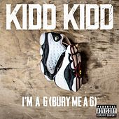 Play & Download I'm a G (Bury Me a G) [Explicit] by Kidd Kidd | Napster