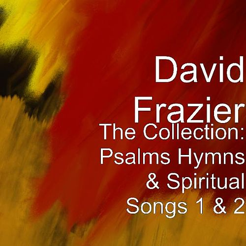 Play & Download The Collection: Psalms Hymns & Spiritual Songs 1 & 2 by David Frazier | Napster