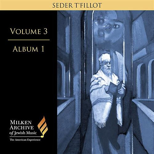 Milken Archive Digital Volume 3, Album 1: SEDER T'FILLOT - Traditional and Contemporary Synagogue Services by Benzion Miller