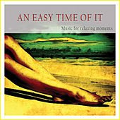 Play & Download An Easy Time of It (Music for Relaxing Moments) by Various Artists | Napster