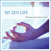 Play & Download My Zen Life (Relaxing Atmospheric Music) by Various Artists | Napster