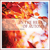 In the Heart of Autumn (Soothing Atmospheric Music) by Various Artists